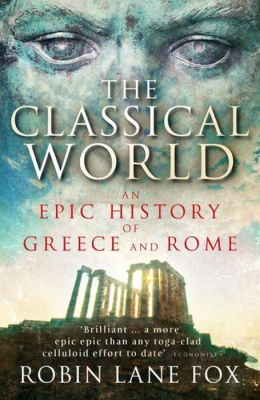 The Classical World : An Epic History of Greece and Rome