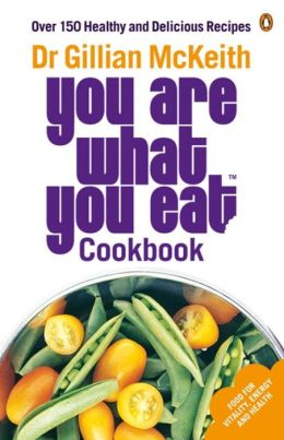 Dr Gillian McKeith's You Are What You Eat Cookbook: Over 150 Healthy and Delicious Recipes