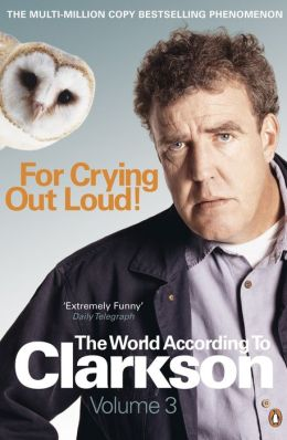 For Crying Out Loud!: The World According to Clarkson, Volume Three