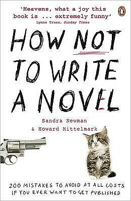 How Not to Write a Novel: 200 Mistakes to Avoid at All Costs If You Ever Want to Get Published. Howard Mittelmark and Sandra Newman