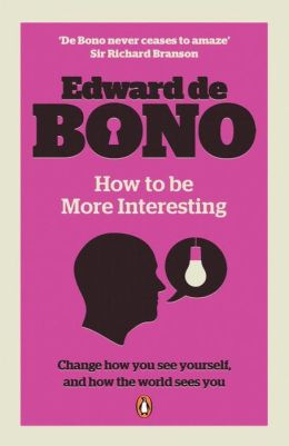 How to Be More Interesting. Edward de Bono