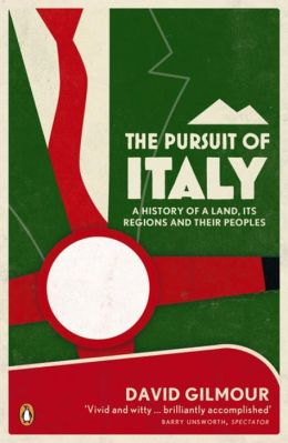 The Pursuit of Italy: A History of a Land, Its Regions and Their Peoples. David Gilmour