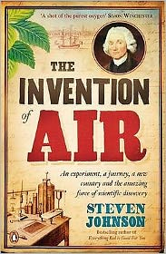The Invention of Air: An Experiment, a Journey, a New Country, and the Amazing Force of Scientific Discovery