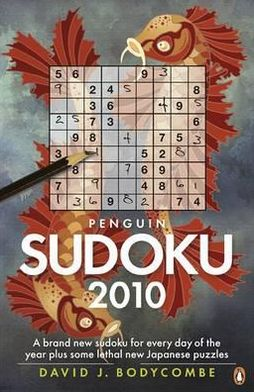 Penguin Sudoku 2010: A Whole Year's Supply of Sudoku plus some fiendish new Japanese Puzzles David J. Bodycombe