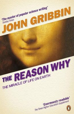 The Reason Why: The Miracle of Life on Earth. John Gribbin
