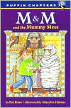 M & M and the Mummy Mess