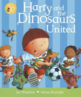 Harry and the Dinosaurs United. Ian Whybrow, Adrian Reynolds