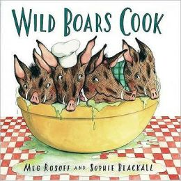 Wild Boars Cook. Meg Rosoff and Sophie Blackall