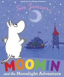 Moomin and the Moonlight Adventure. Based on the Original Stories by Tove Jansson