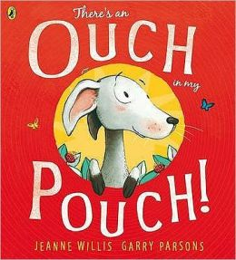 There's an Ouch in My Pouch!. Written by Jeanne Willis