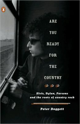 Are You Ready for the Country: Elvis, Dylan, Parsons and the Roots of Country Rock