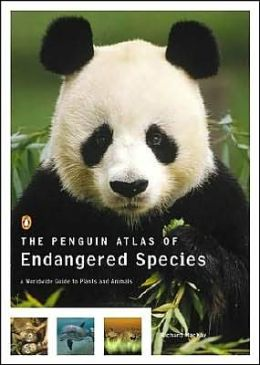 The Penguin Atlas of Endangered Species: A Worldwide Guide to Plants and Animals