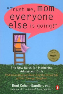 Trust Me, Mom-Everyone Else Is Going!: The New Rules for Mothering Adolescent Girls