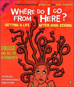 Where Do I Go from Here?: Getting a Life After High School: College and All the Alternatives