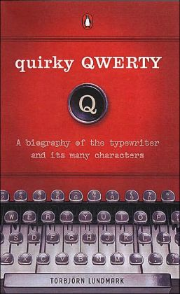 Quirky Qwerty: A Biography of the Typewriter and Its Many Characters