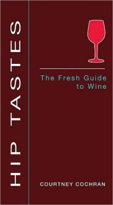 Hip Tastes: The Fresh Guide to Wine
