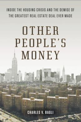 Other People's Money: Inside the Housing Crisis and the Demise of the Greatest Real Estate Deal Ever Made