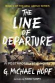 Book Cover Image. Title: The Line of Departure:  A Postapocalyptic Novel, Author: G. Michael Hopf
