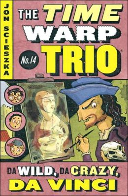 Da Wild, Da Crazy, Da Vinci (The Time Warp Trio Series #14)
