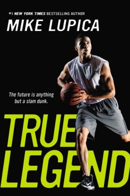true legend by mike lupica Praise for true legend: the perfect trifecta of deep knowledge and portrayal of the history and culture of basketball, keen insight into the obstacle course of motivations and temptations facing a talented young man, and perfect-pitch sports writing .