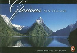 Glorious New Zealand: A Journey Through the Country in Words and Pictures