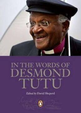 In the Words of Desmond Tutu. Edited by David Shepherd