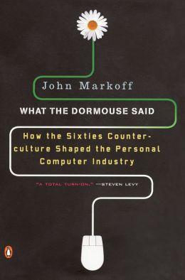 What the Dormouse Said: How the Sixties Counterculture Shaped the Personal Computer Industry
