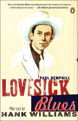 Lovesick Blues: The Life of Hank Williams