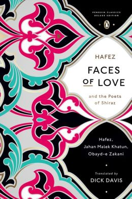 Faces of Love: Hafez and the Poets of Shiraz
