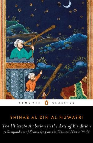 The Ultimate Ambition in the Arts of Erudition: A Compendium of Knowledge from the Classical Islamic World