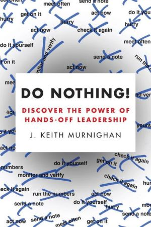 Do Nothing!: Discover the Power of Hands-Off Leadership