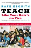 Book Cover Image. Title: Teach Like Your Hair's on Fire:  The Methods and Madness Inside Room 56, Author: Rafe Esquith