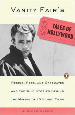 Vanity Fair's Tales of Hollywood: Rebels, Reds, and Graduates and the Wild Stories Behind theMaking of 13 IconicFilms