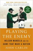 Book Cover Image. Title: Playing the Enemy:  Nelson Mandela and the Game That Made a Nation, Author: John Carlin