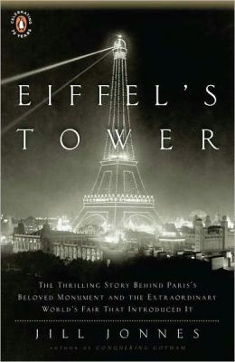 Eiffel's Tower: The Thrilling Story Behind Paris's Beloved Monument and theExtraordinary World's Fair That Introduced It
