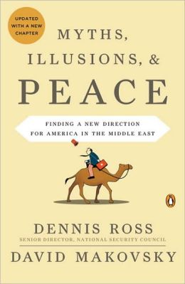 Myths, Illusions, & Peace: Finding a New Direction for America in the Middle East