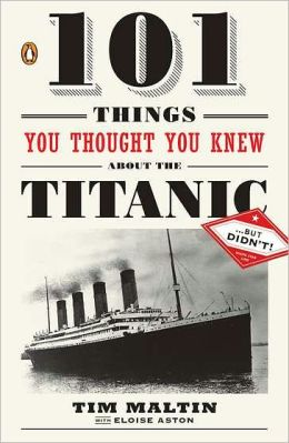 101 Things You Thought You Knew About the Titanic . . . but Didn't!