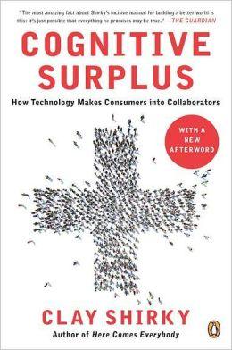 Cognitive Surplus: How Technology Makes Consumers into Collaborators