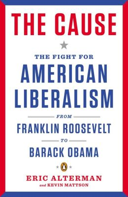 The Cause: The Fight for American Liberalism from WWII Through the War on Terror