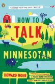 Book Cover Image. Title: How to Talk Minnesotan:  Revised for the 21st Century, Author: Howard Mohr