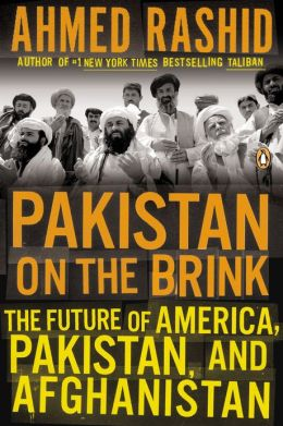 Pakistan on the Brink: The Future of America, Pakistan, and Afghanistan