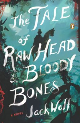 The Tale of Raw Head and Bloody Bones: A Novel