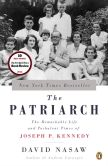 Book Cover Image. Title: The Patriarch:  The Remarkable Life and Turbulent Times of Joseph P. Kennedy, Author: David Nasaw