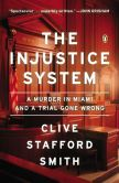 Book Cover Image. Title: The Injustice System:  A Murder in Miami and a Trial Gone Wrong, Author: Clive Stafford Smith