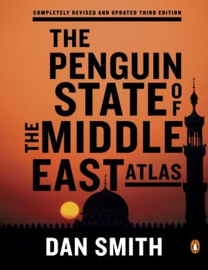 The Penguin State of the Middle East Atlas: Completely Revised and Updated Third Edition