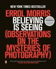 Book Cover Image. Title: Believing Is Seeing:  Observations on the Mysteries of Photography, Author: Errol Morris