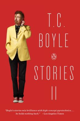 T.C. Boyle Stories II: The Collected Stories of T. Coraghessan Boyle, Volume II