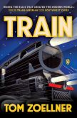 Book Cover Image. Title: Train:  Riding the Rails That Created the Modern World--from the Trans-Siberian to the Southwest Chief, Author: Tom Zoellner