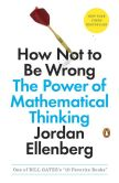 Book Cover Image. Title: How Not to Be Wrong:  The Power of Mathematical Thinking, Author: Jordan Ellenberg