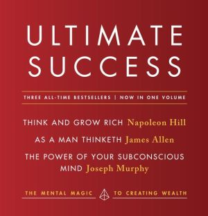 Ultimate Success featuring: Think and Grow Rich, As a Man Thinketh, and The Power of Your Subconscious Mind: The Mental Magic to Creating Wealth